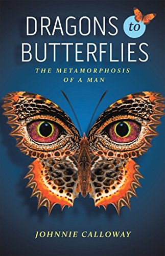 Dragons to Butterflies: The Metamorphosis of a Man with Author Johnnie Calloway